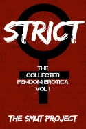 STRICT (The Collected FemDom Erotica, Vol. 1) front cover